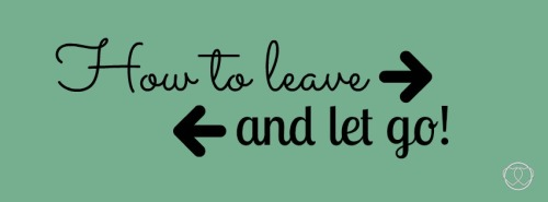 Leave and let go